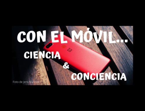 Con el móvil: Ciencia y Conciencia