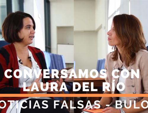 Conversamos con Laura del Río sobre bulos y noticias falsas