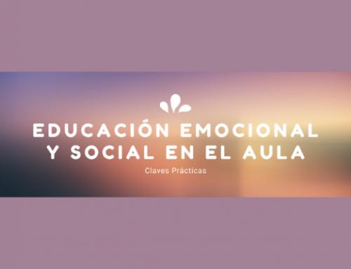 EDUCACIÓN EMOCIONAL Y SOCIAL EN EL AULA: CLAVES PRÁCTICAS