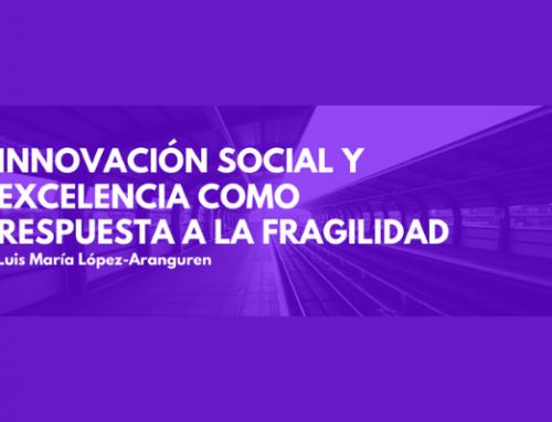 """""""La innovación social y la excelencia como respuesta a la fragilidad"""" José María López-Aranguren"""